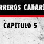 """Capítulo 5 """"Guerreros Canarias"""""""